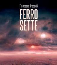 """""""Ferro Sette"""" di Francesco Troccoli"""